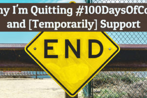 Quitting #100DaysOfCode and Putting Support on Hold